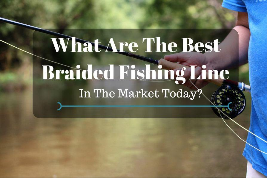 What are the best braided fishing line in the market today for What is the best fishing line