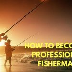 How to Become a Professional Fisherman – Expert Advice