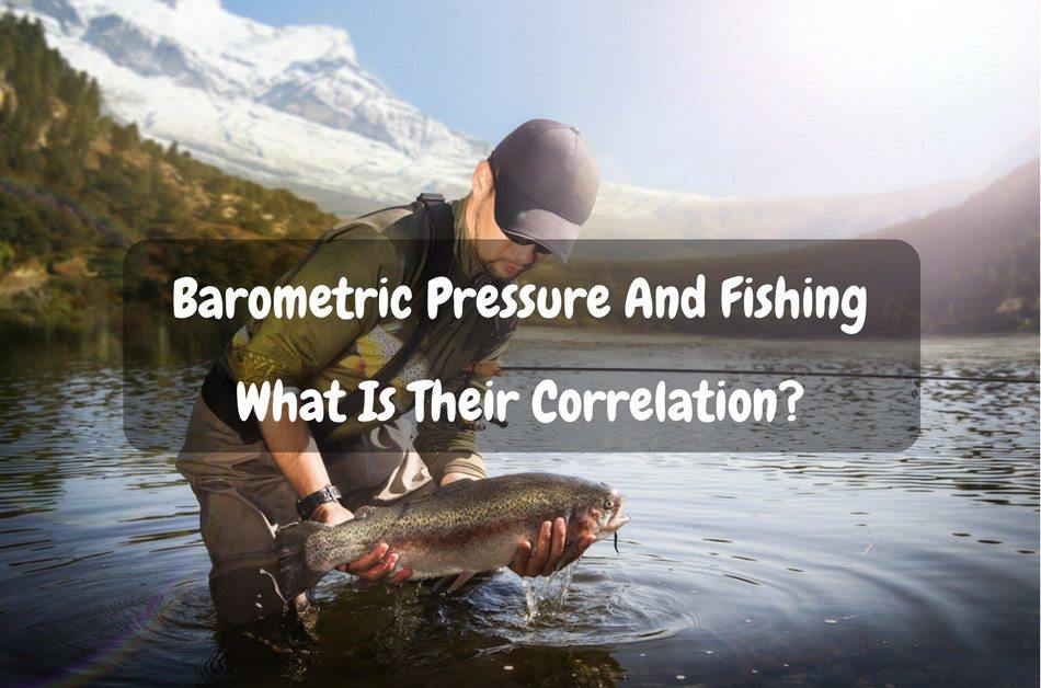 barometric pressure and fishing what is their correlation