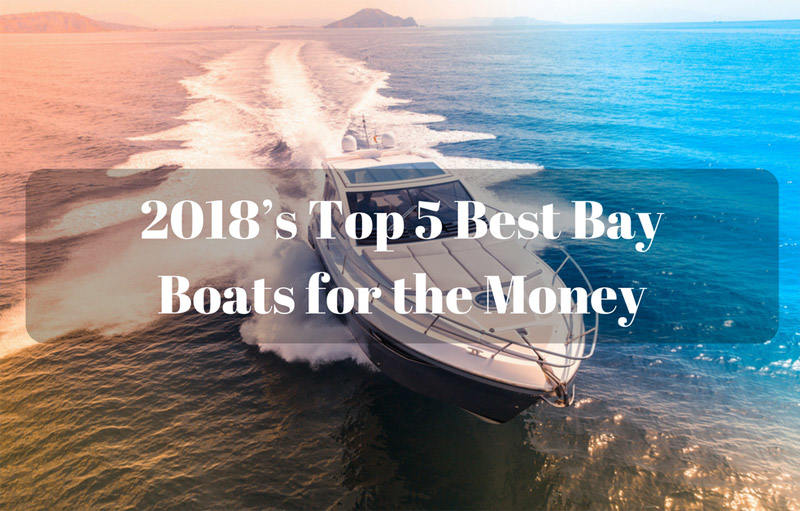 2018's Top 5 Best Bay Boats for the Money