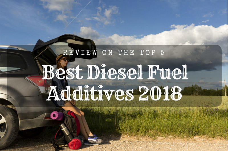 Review On The Top Five Best Diesel Fuel Additives 2018