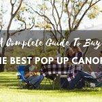 A Complete Guide To Buy The Best Pop Up Canopy