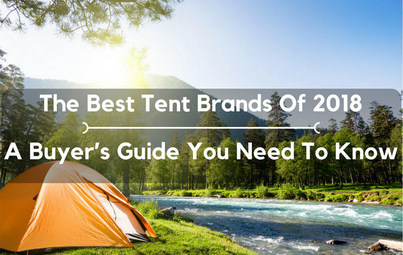 The Best Tent Brands Of 2018: A Buyer's Guide You Need To Know
