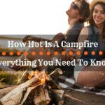 How Hot Is A Campfire: Everything You Need To Know
