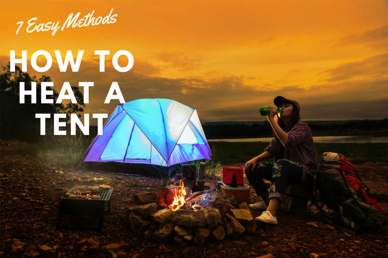 7 Easy Methods on How to Heat a Tent